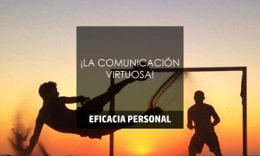 ¡LA COMUNICACIÓN VIRTUOSA!
