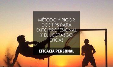MÉTODO Y RIGOR DOS TIPS PARA EL ÉXITO PROFESIONAL Y EL LIDERAZGO EFICAZ
